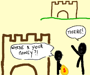 My money is in another castle.