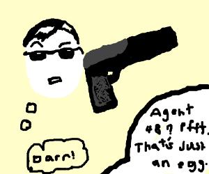 Agent 48 has a gun. He's an egg, I think.