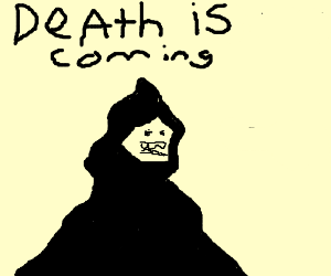 Death is coming--FOR YOU (oo spoopy)