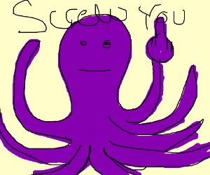 Screw you Octopus!