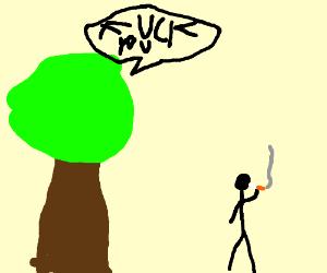 Tree hates it when people smoke