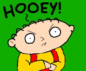 Stewie says hooey.