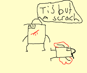 """""""'Tis but a scratch"""" and 21"""