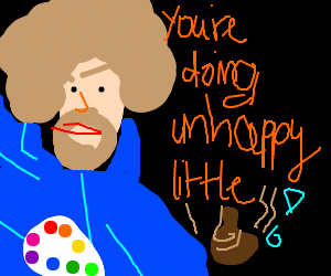 Bob Ross with hoodie is tired of your crap.