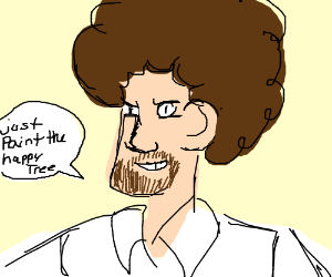 Bob Ross is a little angry.