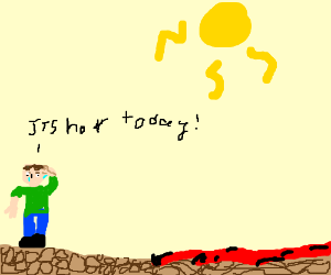 its hot today !