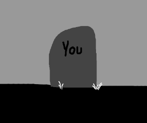 you are ded