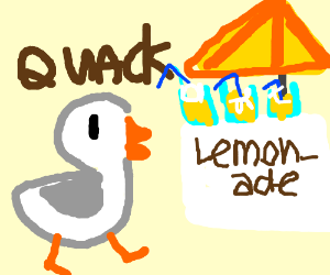 When a duck walked up to a lemonade stand