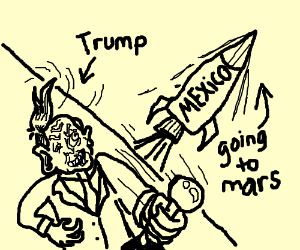 Trump launches Mexico to Mars.