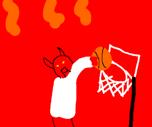 The devil plays basketball in hell.