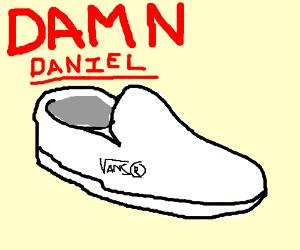 damn daniel am i right guys