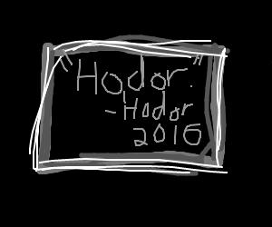 """""""Hodor"""" - Hodor, 2016."""
