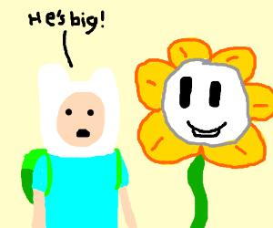 Finn (Adventure Time) says Flowey (UT) is big.