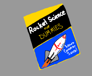 Rocket science for dummies! Learn common sense