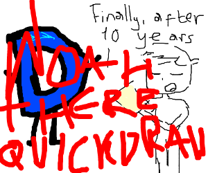 (spends 10 years on panel) WOAHTHERE QUICKDRAW