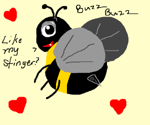 hey there baby, like my stinger? buzz buzz.