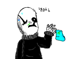 Gaster seems to have the flu.