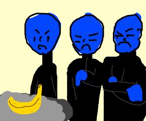 Blue Man Group disapproves of banana