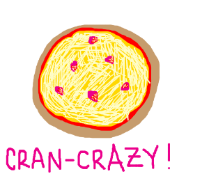 Cranberrypizza: sheer madness