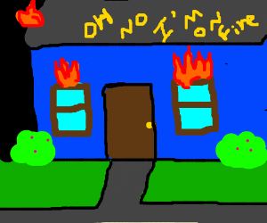 House upset to be on fire.