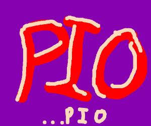 PIO .... Pio