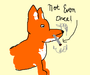 Fox tries drugs. (NOT EVEN ONCE)