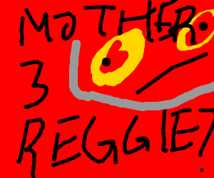 Reggie, give us Mother 3!