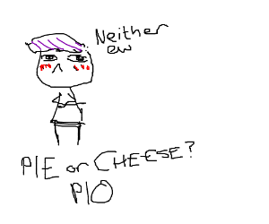 which is better, pie or cheese PIO