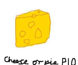 Cheese or pie, pio