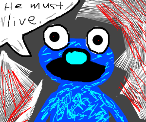 "Cookie Monster says ""he must live""."
