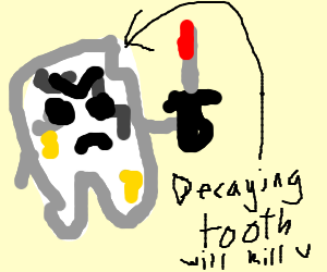 Tooth decay can kill you!