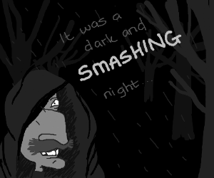 It was a dark & SMASHING night...