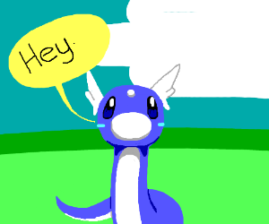 dratini says hey