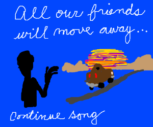 A year from now we'll all be gone (cont. song)