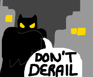 Batman tells you Don't Derail.