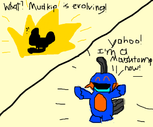 Mudkip excited to be a Marshtomp oddly enough