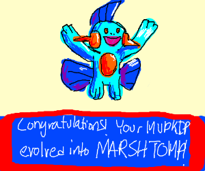 Congratulations! Your Mudkip has Evolved!
