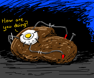 How are you doing? Because I'm a potato.