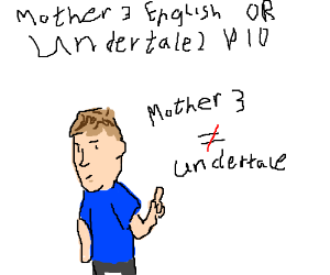 Mother 3 in English OR Undertale 2 P.I.O.