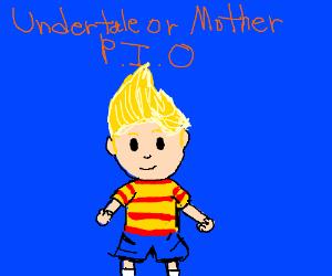 Undertale or Mother PIO