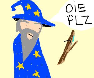Wizard tells a stick to die.