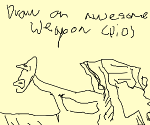 Draw an awesome weapon, PIO