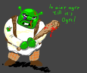 It ain't ogre till its ogre