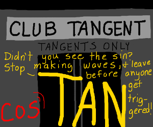 Cosine isn't allowed at the tangent-only club.