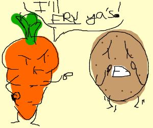 Mean carrot threatens to fry a potato