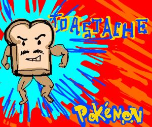 Toastache , the pokémon !