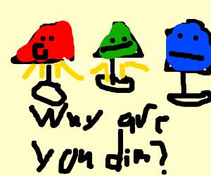 "Lamps: ""WhyAreYou soShady? ""Why are youSoDim?"""
