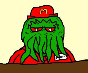 Cthulhu working at McDonalds