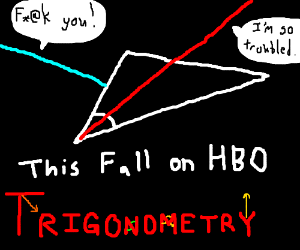 "HBO's brand new show: ""Trigonometry"""
