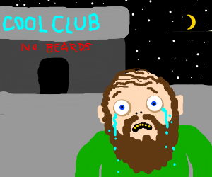 Bearded guy isn't allowed in the cool club
